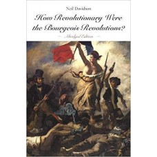 How Revolutionary Were the Bourgeois Revolutions ? (Abridged Edition)