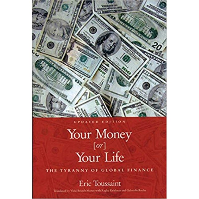 Your Money [or] Your Life: The Tyranny of Global Finance