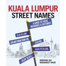 Kuala Lumpur Street Names : A Guide to Their Meanings & Histories
