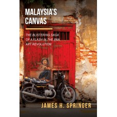 Malaysia's Canvas - The Blistering Saga Of A Flash In The Pan Art Revolution