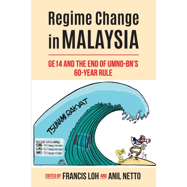 Regime Change in Malaysia: GE14 and The End of UMNO-BN'S 60-Year Rule
