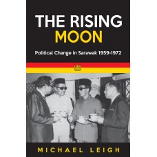 The Rising Moon : Political Change in Sarawak 1959-1972