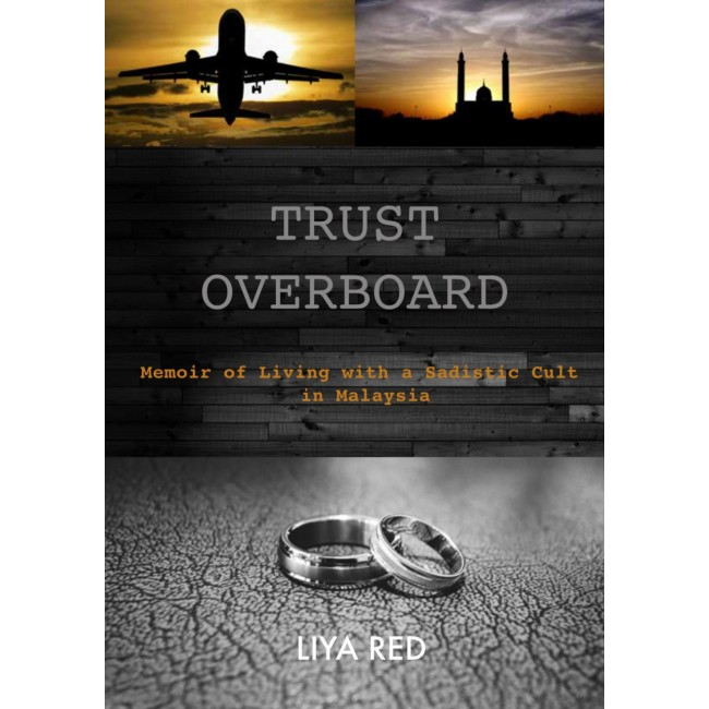 Trust Overboard : Memoir of Living with a Sadistic Cult in Malaysia