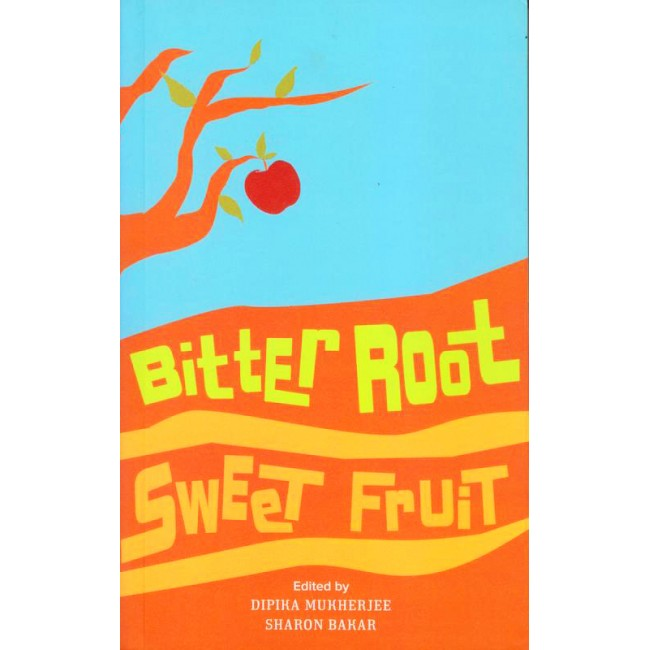 Bitter Root Sweet Fruit | Dipika Mukherjee, Sharon Bakar