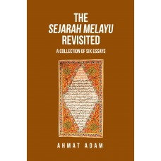 The Sejarah Melayu Revisited: A Collection of Six Essays