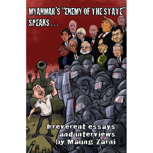 "Myanmar's ""Enemy of the State""  Speaks... Irreverent Essays and Interviews"
