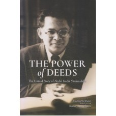 The Power Of Deeds (The Untold Story of Abdul Kadir Shamsuddin) (HB)