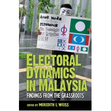 Electoral Dynamics in Malaysia: Findings from the Grassroots
