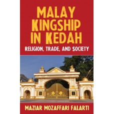 Malay Kingship in Kedah: Religion, Trade, and Society