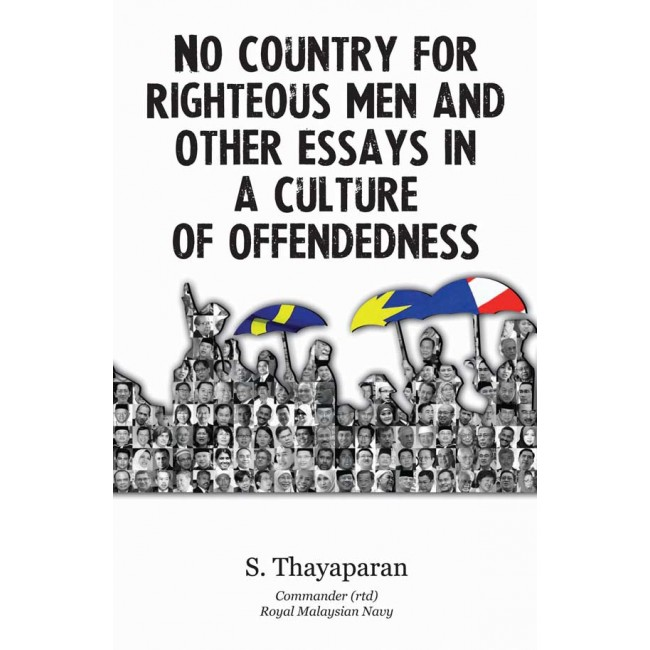 No Country for Righteous Men and Other Essays in a Culture of Offendedness