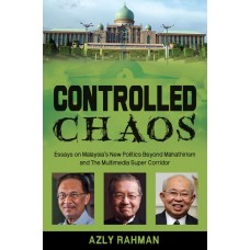 Controlled Chaos: Essays on Malaysia's New Politics