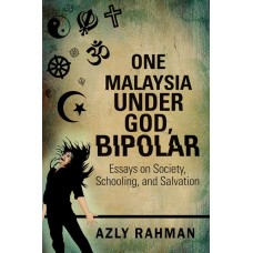 One Malaysia, Under God, Bipolar: Essays on Society, Schooling and Salvation