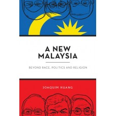 A New Malaysia: Beyond Race, Politics and Religion