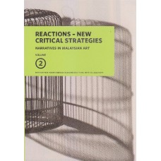 Narratives in Malaysian Art Volume 2: Reactions – New Critical Strategies