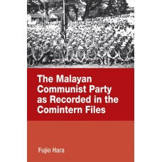 The Malayan Communist Party As Recorded in the Comintern Files