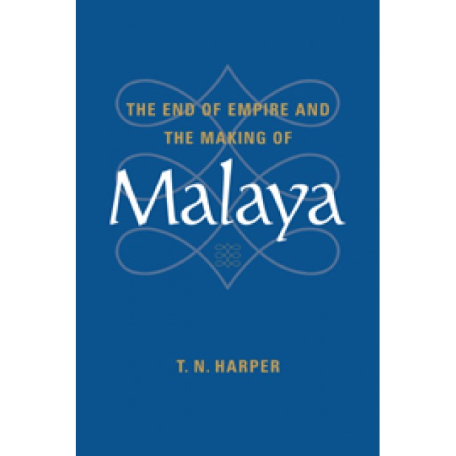 The End of Empire and the Making of Malaya