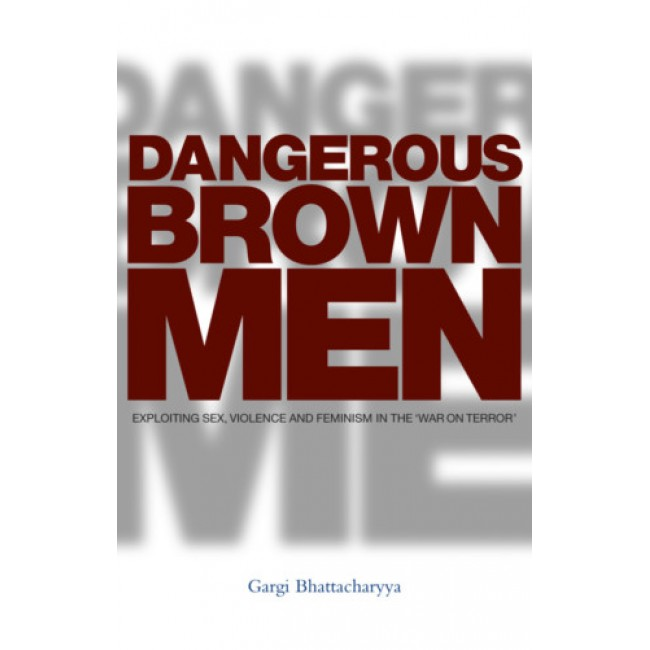 Dangerous Brown Men by Gargi Bhattacharyya