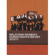 Equality Under Construction: Malaysian Women's Human Rights Report 2010/11
