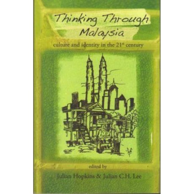 Thinking Through Malaysia: Culture and Identity in the 21st century