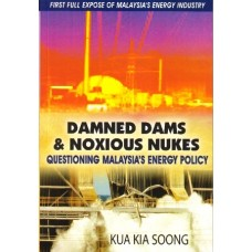 Damned Dams & Noxious Nukes: Questioning Malaysia's Energy Policy