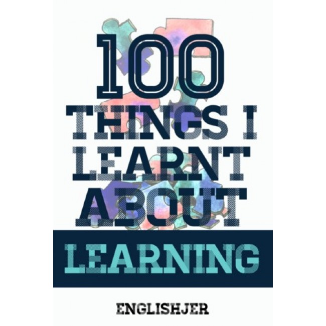 100 Things I Learnt About Learning