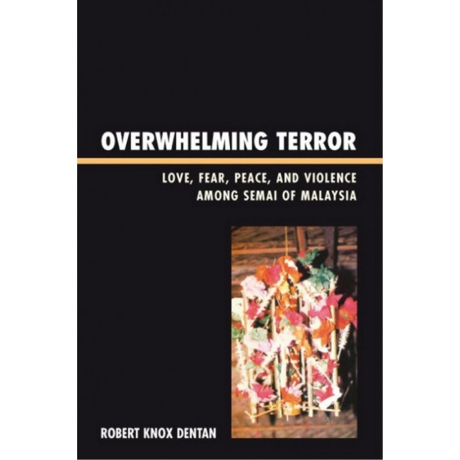 Overwhelming Terror: Love, Fear, Peace and Violence among Semai of Malaysia