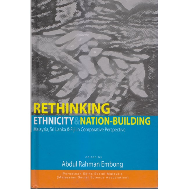 Rethinking Ethnicity and Nation Building: Malaysia, Sri Lanka and Fiji in Comparative Perspective