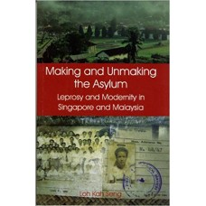 Making and Unmaking the Asylum: Leprosy and Modernity in Singapore and Malaysia