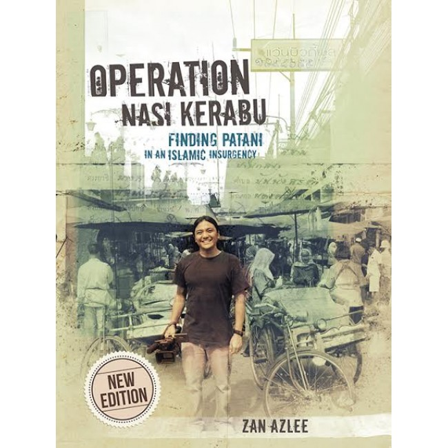 Operation Nasi Kerabu: Finding Patani in an Islamic Insurgency (New Ed)