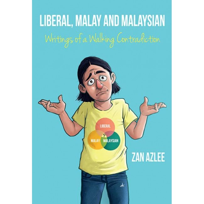 Liberal, Malay and Malaysian: Writings of a Walking Contradiction