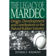 The Legacy of MARDEC : Origin, Development and Contributions to the Natural Rubber Industry