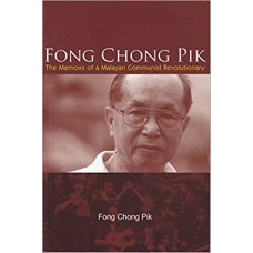 Fong Chong Pik: The Memoirs of a Malayan Communist Revolutionary
