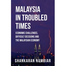 Malaysia In Troubled Times: Economic Challenges, Difficult Decisions and the Malaysian Economy (E-Book)
