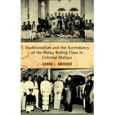 Traditionalism and the Ascendancy of the Malay Ruling Class in Colonial Malaya (E-Book)