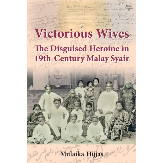 Victorious Wives : The Disguised Heroine in Nineteenth-Century Malay Syair