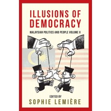 Illusions of Democracy: Malaysian Politics and People Volume II