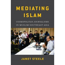 Mediating Islam: Cosmopolitan Journalisms in Muslim Southeast Asia
